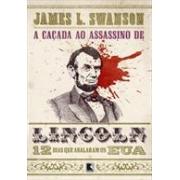 A CAÇADA AO ASSASSINO DE LINCOLN: 12 DIAS QUE ABALARAM OS E.U.A.