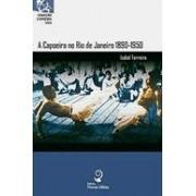A CAPOEIRA NO RIO DE JANEIRO: 1890 - 1950