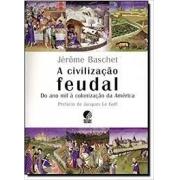 A civilização feudal: do ano mil à colonização da América