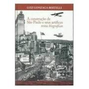 A construção de São Paulo e seus artífices notas biográficas