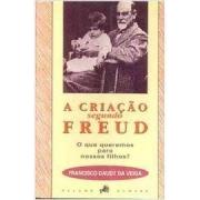 A criação segundo Freud. O que queremos para nossos filhos