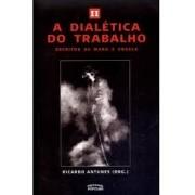 A DIALETICA DO TRABALHO: ESCRITOS DE MARX E ENGELS