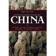 A extraordinária história da China: cultura, religião, economia, política, sociedade, tecnologia, lendas