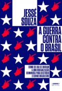A guerra contra o Brasil: como os EUA se uniram a uma organização criminosa para dstruir o sonho brasileiro
