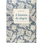 A HISTORIA DA ALEGRIA: DA BIBLIA AO ROMANTISMO TARDIO