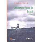 A história do futuro do Brasil (1140-2040)