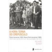 A HORA TERNA DO CREPUSCULO: PARIS NOS ANOS 1950, NOVA YORK NOS ANOS 1960: MEMORIAS DA ERA DE OURO DA PUBLICAÇAO DE LIVROS