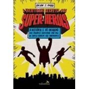 A IDENTIDADE SECRETA DOS SUPER-HEROIS: A HISTORIA E AS ORIGENS DOS MAIORES SUCESSOS DAS HQS - DO SUPER-HOMEM AOS VINGADORES