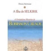 A ILHA DE SELKIRK: A VERDADEIRA HISTORIA DE ROBINSON CRUSOE