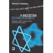 A INDÚSTRIA DO HOLOCAUSTO: REFLEXÕES SOBRE A EXPLORAÇÃO DO SOFRIMENTO DOS JUDEUS