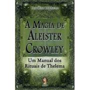 A magia de Aleister Crowley: um manual dos rituais de Thelema