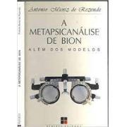 A metapsicanálise de Bion. Além dos modelos