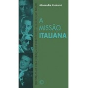 A MISSAO ITALIANA: HISTORIAS DE UMA GERAÇAO DE DIRETORES ITALIANOS NO BRASIL
