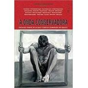 A onda conservadora: ensaios sobre os atuais tempos sombrios no Brasil