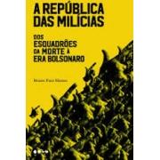 A república das milícias. Dos esquadrões da morte à era Bolsonaro