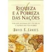 A RIQUEZA E A POBREZA DAS NAÇOES: PORQUE ALGUMAS SAO TÃO RICAS E OUTRAS SAO TAO POBRES