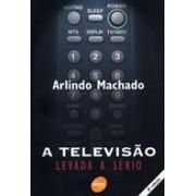 A TELEVISAO LEVADA A SERIO