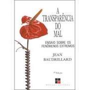 A TRANSPARÊNCIA DO MAL: ENSAIOS SOBRE OS FENÔMENOS EXTREMOS