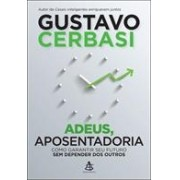 ADEUS, APOSENTADORIA: COMO GARANTIR SEU FUTURO SEM DEPENDER DOS OUTROS