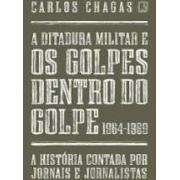 Aditadura militar e os golpes dentro do golpe. 1964-1969. A história contada por Jornais e jornalistas