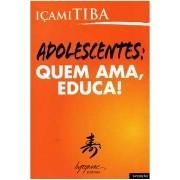 ADOLESCENTES: QUEM AMA, EDUCA!