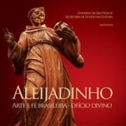 ALEIJADINHO: ARTE E FE BRASILEIRA - OFICIO DIVINO