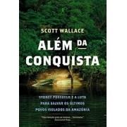 ALEM DA CONQUISTA: SYDNEY POSSUELO E A LUTA PARA SALVAR OS ULTIMOS POVOS ISOLADOS DA AMAZONIA