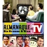ALMANAQUE DA TV: HISTORIAS E CURIOSIDADES DESTA MAQUINA DE FAZER DOIDO