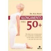 Alongamento para 50 +. Um programa personalizado, para aumentar a flexibilidade, evitar lesões e ter uma vida mais ativa