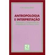 ANTROPOLOGIA E INTERPRETAÇAO: EXPLICAÇAO E COMPREENSAO NAS ANTROPOLOGIAS DE LEVI-STRAUSS E GEERTZ
