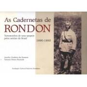 AS CADERNETAS DE RONDON: TESTEMUNHOS DE UMA EPOPEIA PELOS SERTOES DO BRASIL 1890-1930