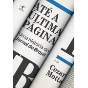 ATÉ A ÚLTIMA PAGINA: UMA HISTÓRIA DO JORNAL DO BRASIL