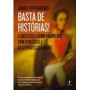 BASTA DE HISTORIAS!: A OBSESSAO LATINO-AMERICANA COM O PASSADO E AS 12 CHAVES DO FUTURO
