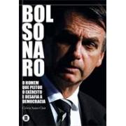 BOLSONARO: O HOMEM QUE PEITOU O EXERCITO E DESAFIA A DEMOCRACIA
