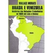 Brasil e Venezuela. Histórico das relações trabalhistas de 1889 até Lula e Chávez