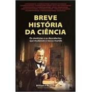 BREVE HISTORIA DA CIENCIA: OS CIENTISTAS E AS DESCOBERTAS QUE MUDARAM O NOSSO MUNDO
