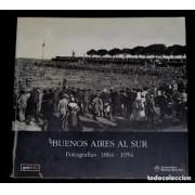 BUENOS AIRES AL SUR: FOTOGRAFIAS 1864 - 1954