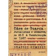 CAES DE GUARDA: JORNALISTAS E CENSORES DO AI-5 A CONSTITUIÇAO DE 1988
