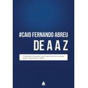 #CAIO FERNANDO ABREU DE A A Z