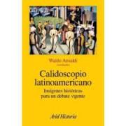 CALIDOSCOPIO LATINOAMERICANO: IMAGENES HISTORICAS PARA UN DEBATE VIGENTE