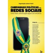 CAMPANHAS POLITICAS NAS REDES SOCIAIS: COMO FAZER COMUNICAÇAO DIGITAL COM EFICIENCIA