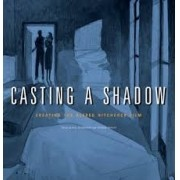 CASTING A SHADOW: : Creating the Alfred Hitchcock Film