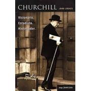 Churchill. Visionário. Estadista. Historiador
