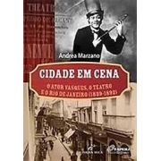 Cidade em cena: o ator Vasques, o teatro do Rio de Janeiro (1839-1892)