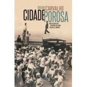 Cidade Porosa. Dois séculos de história cultural do Rio de Janeiro