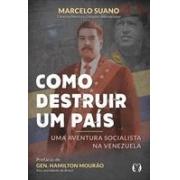 COMO DESTRUIR UM PAIS: UMA AVENTURA SOCIALISTA NA VENEZUELA - 1ªED.(2019)