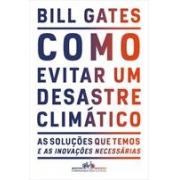 COMO EVITAR UM DESASTRE CLIMATICO: AS SOLUÇOES QUE TEMOS E AS INOVAÇOES NECESSARIAS