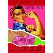 Como ser mulher: um divertido manifesto feminino