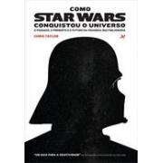 COMO STAR WARS CONQUISTOU O UNIVERSO: O PASSADO, O PRESENTE E O FUTURO DA FRANQUIA MULTIBILIONARIA