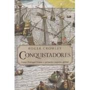 Conquistadores. Como Portugal forjou o primeiro império global